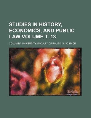 Studies in History, Economics, and Public Law Volume . 13 (Paperback): Columbia University Science