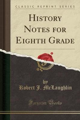 History Notes for Eighth Grade (Classic Reprint) (Paperback): Robert J. McLaughlin