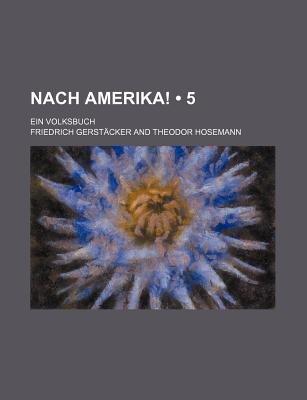 Nach Amerika! (5); Ein Volksbuch (English, German, Paperback): Friedrich Gerstcker, Friedrich Gerst acker
