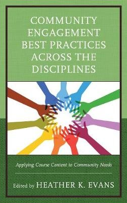 Community Engagement Best Practices Across the Disciplines - Applying Course Content to Community Needs (Electronic book text):...