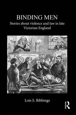 Binding Men - Stories About Violence and Law in Late Victorian England (Paperback): Lois S. Bibbings