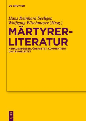 Martyrerliteratur - Herausgegeben, Ubersetzt, Kommentiert Und Eingeleitet (English & Foreign language, Book): Wolfgang...