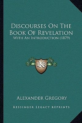 Discourses on the Book of Revelation - With an Introduction (1879) (Paperback): Alexander Gregory