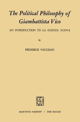 The Political Philosophy of Giambattista Vico - An Introduction to La Scienza Nuova (Hardcover, 1972 ed.): F. Vaughan
