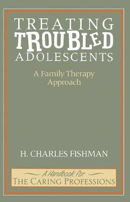 Treating Troubled Adolescents - A Family Therapy Approach (Hardcover):