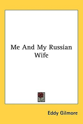 Me and My Russian Wife (Hardcover): Eddy Gilmore