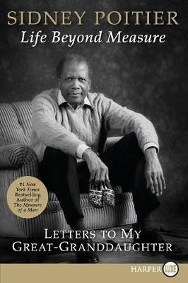 Life Beyond Measure - Letters to My Great-Granddaughter (Large print, Paperback, large type edition): Sidney Poitier