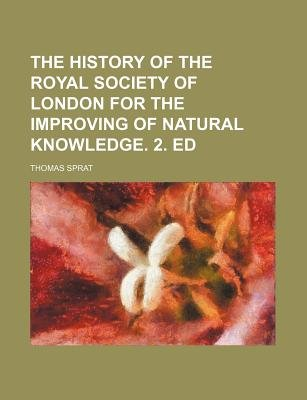 The History of the Royal Society of London for the Improving of Natural Knowledge. 2. Ed (Paperback): Thomas Sprat
