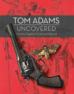 Tom Adams Uncovered - The Art of Agatha Christie and Beyond (Hardcover): Tom Adams, John Curran