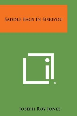 Saddle Bags in Siskiyou (Paperback): Joseph Roy Jones