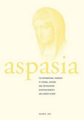 Aspasia - Volume 8 - The International Yearbook of Central, Eastern, and Southeastern European Women's and Gender History...