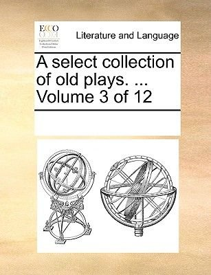 A Select Collection of Old Plays. ... Volume 3 of 12 (Paperback): Multiple Contributors