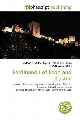 Ferdinand I of Leon and Castile (Paperback): Frederic P. Miller, Agnes F. Vandome, John McBrewster