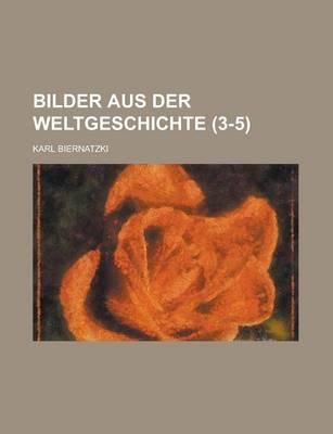 Bilder Aus Der Weltgeschichte (3-5) (English, German, Paperback): Karl Biernatzki