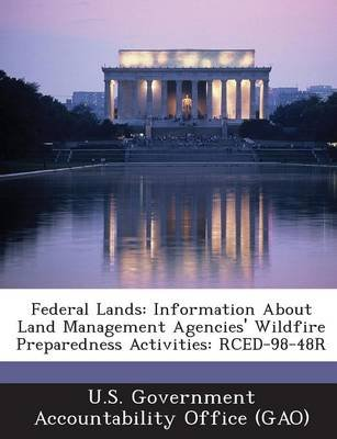 Federal Lands - Information about Land Management Agencies' Wildfire Preparedness Activities: Rced-98-48r (Paperback): U S...