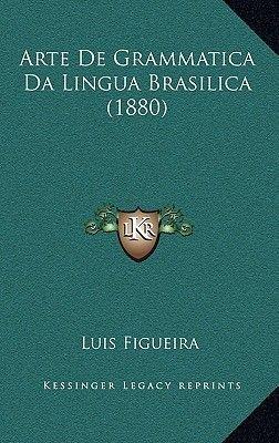 Arte de Grammatica Da Lingua Brasilica (1880) (English, Portuguese, Hardcover): Luis Figueira