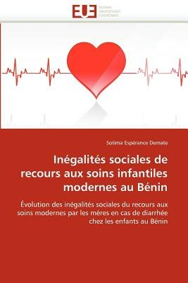 Inegalites Sociales de Recours Aux Soins Infantiles Modernes Au Benin (French, Paperback): Demate-S