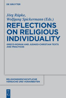 Reflections on Religious Individuality - Greco-Roman and Judaeo-Christian Texts and Practices (Book): Jorg Rupke, Wolfgang...