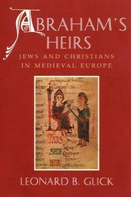 Abraham's Heirs - Jews and Christians in Medieval Europe (Paperback, New): Leonard B. Glick