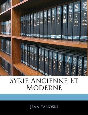 Syrie Ancienne Et Moderne (French, Paperback): Jean Yanoski