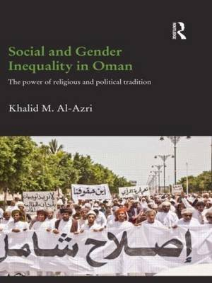 Social and Gender Inequality in Oman - The Power of Religious and Political Tradition (Paperback): Khalid M Al-Azri