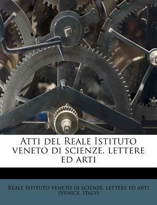 Atti del Reale Istituto Veneto Di Scienze, Lettere Ed Arti (Italian, Paperback): Letter Reale Istituto Veneto Di Scienze