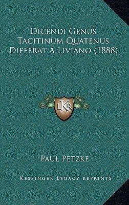 Dicendi Genus Tacitinum Quatenus Differat a Liviano (1888) (Latin, Hardcover): Paul Petzke