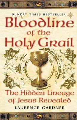 Bloodline of The Holy Grail - The Hidden Lineage of Jesus Revealed (Paperback): Laurence Gardner