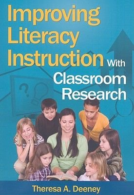 Improving Literacy Instruction with Classroom Research (Paperback): Theresa A. Deeney