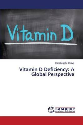 Vitamin D Deficiency - A Global Perspective (Paperback): Okoye Osegbeaghe