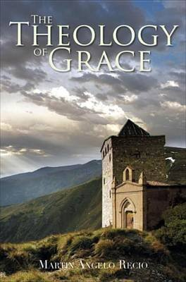 The Theology of Grace (Electronic book text): Martin Angelo Recio