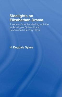 Sidelights on Elizabethan Drama (Paperback): Henry Dugdale Sykes