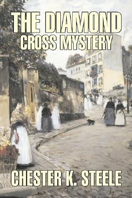 The Diamond Cross Mystery (Paperback): Chester K. Steele