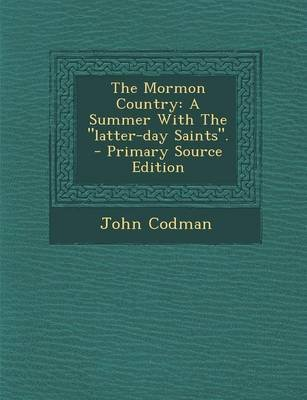 The Mormon Country - A Summer with the Latter-Day Saints. (Paperback): John Codman