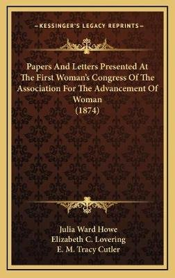 Papers and Letters Presented at the First Woman's Congress of the Association for the Advancement of Woman (1874)...