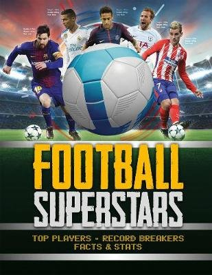 Football Superstars - Top players, record breakers, facts and stats (Hardcover): Emily Stead