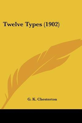 Twelve Types (1902) (Paperback): G. K. Chesterton