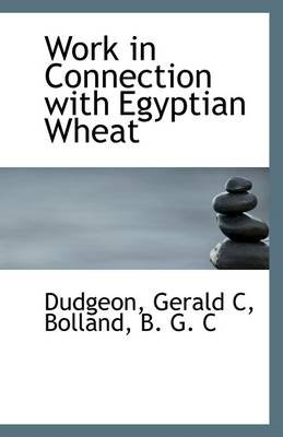 Work in Connection with Egyptian Wheat (Paperback): Dudgeon Gerald C