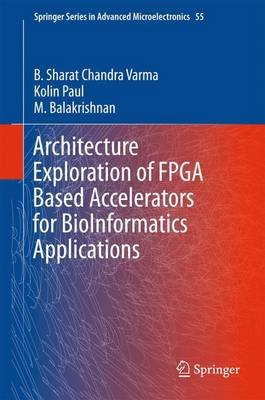Architecture Exploration of FPGA Based Accelerators for BioInformatics Applications (Hardcover, 1st ed. 2016): M. Balakrishnan,...
