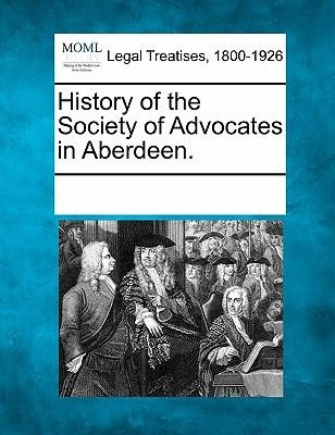 History of the Society of Advocates in Aberdeen. (Paperback): Multiple Contributors, See Notes Multiple Contributors