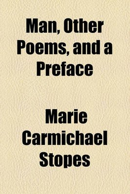 Man, Other Poems, and a Preface (Paperback): Marie Carmichael Stopes