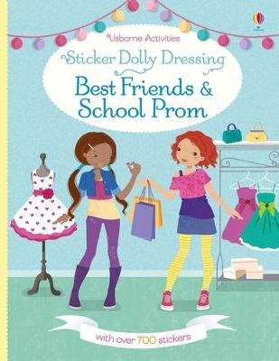 Sticker Dolly Dressing Best Friends and School Prom (Paperback): Fiona Watt, Lucy Bowman