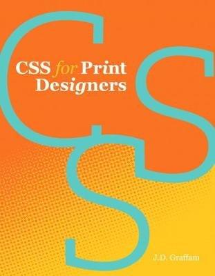 CSS for Print Designers (Electronic book text): J. D. Graffam