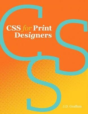 CSS for Print Designers (Electronic book text): J. D. Graffam