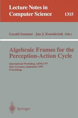 Algebraic Frames for the Perception-Action Cycle - International Workshop, Afpac'97, Kiel, Germany, September 8-9, 1997,...