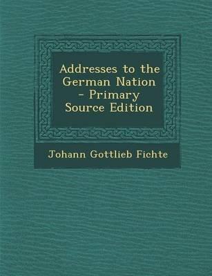 Addresses to the German Nation (Paperback): Johann Gottlieb Fichte