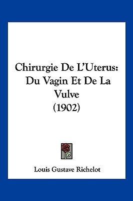 Chirurgie de L'Uterus - Du Vagin Et de La Vulve (1902) (English, French, Paperback): Louis Gustave Richelot