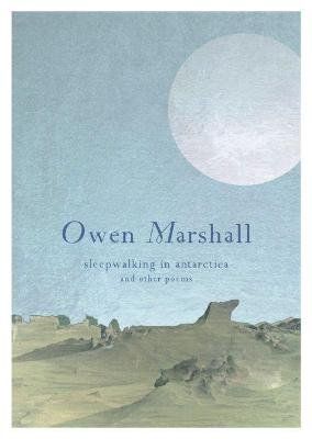 Sleepwalking in Antarctica - and Other Poems (Paperback): Owen Marshall
