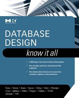 Database Design - Know It All: Know It All (Electronic book text): Toby J. Teorey, Stephen Buxton, Lowell Fryman, Thomas P....