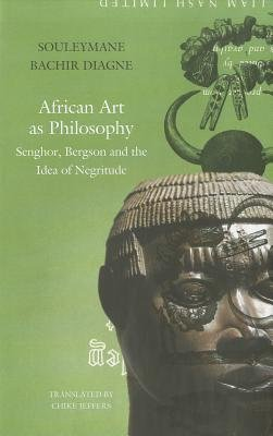 African Art as Philosophy - Senghor, Bergson and the Idea of Negritude (Hardcover): Souleymane Bachir Diagne
